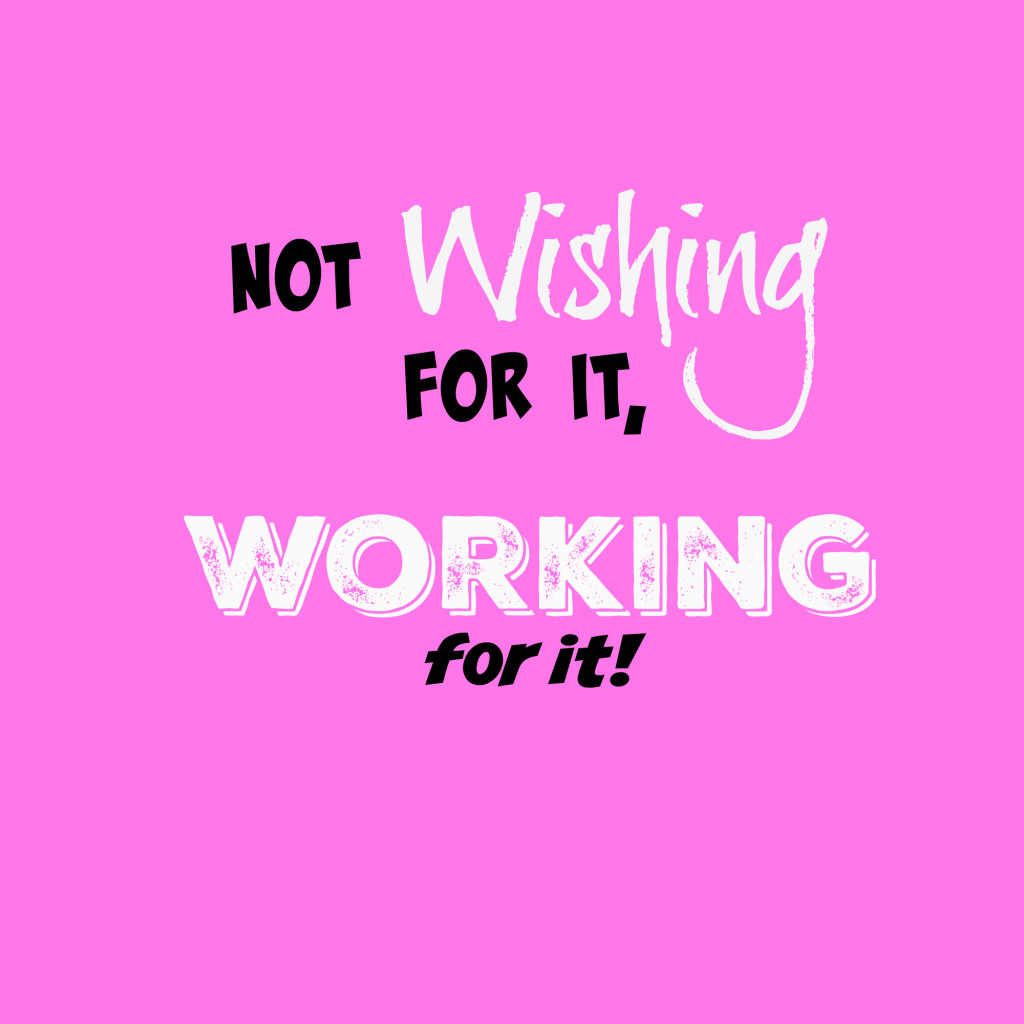 Not Wishing for it, Working For it (Quote)