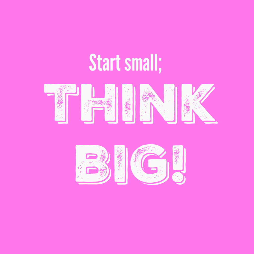 Start Small Think Big Quote